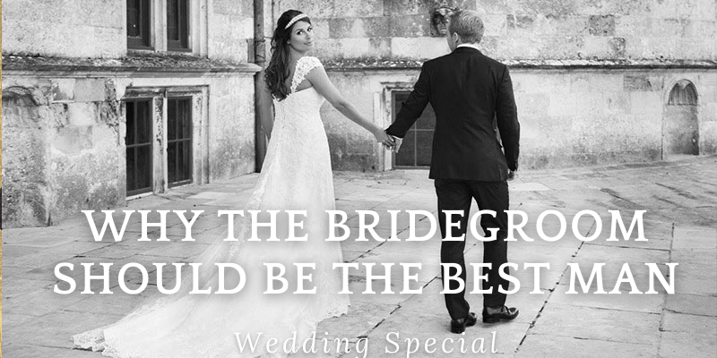 Why the Bridegroom should be the Best Man